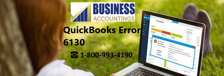 What is QuickBooks Error 6130 and How to resolve it?