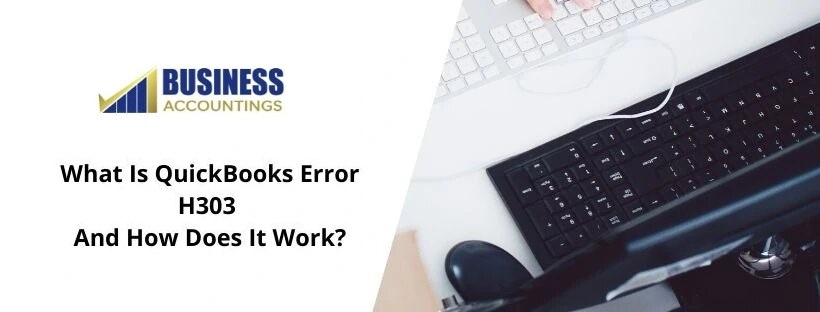 What-Is-QuickBooks-Error-H303-and-How-Does-It-Work