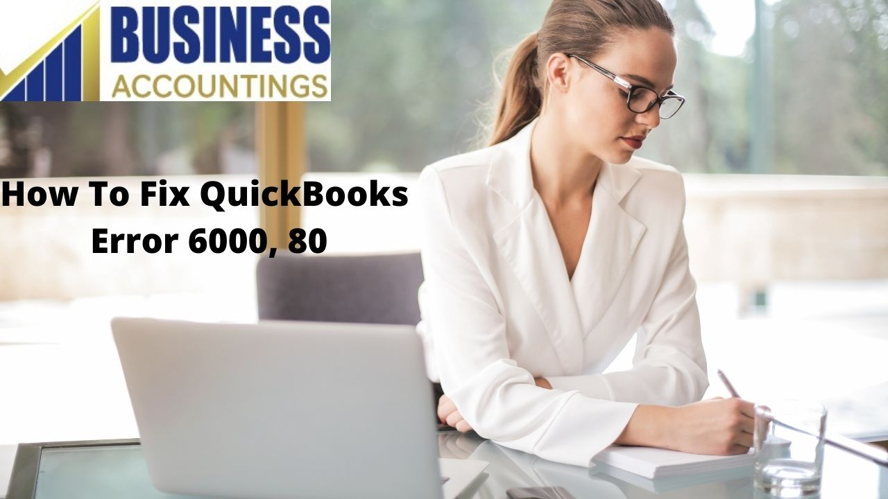 How To Fix QuickBooks Error 6000, 80