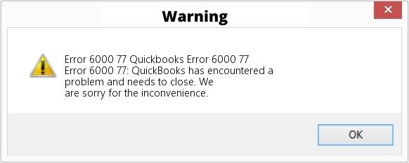 QuickBooks Error 6000 77 - Quickbooks has encoutered a problem and needs to close